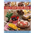 The Old-Fashioned Hand-Made Sweet Shop Recipe Book: Make Your Own Confectionery with Over 90 Classic Recipes for Irresistible Sweets, Candies and Chocolates, Shown in 450 Stunning Photographs