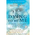 Dying To Be Me: My Journey from Most cancers, to Around Demise, to Accurate Healing